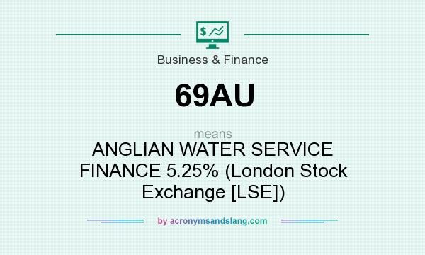 What does 69AU mean? It stands for ANGLIAN WATER SERVICE FINANCE 5.25% (London Stock Exchange [LSE])
