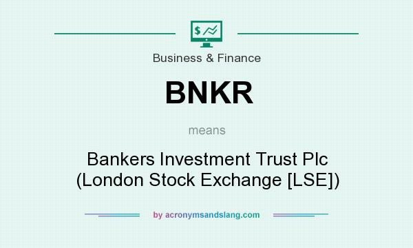 What does BNKR mean? It stands for Bankers Investment Trust Plc (London Stock Exchange [LSE])