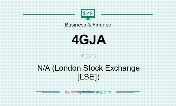 What does 4GJA mean? It stands for N/A (London Stock Exchange [LSE])