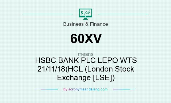 What does 60XV mean? It stands for HSBC BANK PLC LEPO WTS 21/11/18(HCL (London Stock Exchange [LSE])