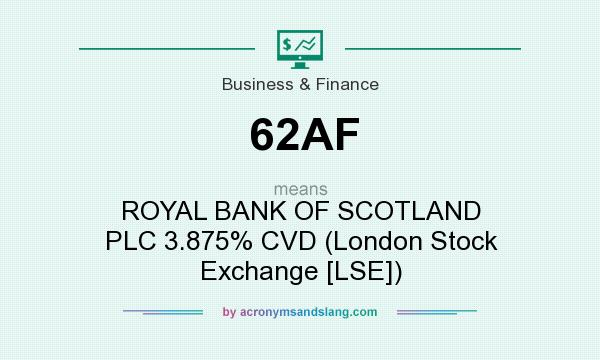 What does 62AF mean? It stands for ROYAL BANK OF SCOTLAND PLC 3.875% CVD (London Stock Exchange [LSE])