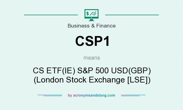 What does CSP1 mean? It stands for CS ETF(IE) S&P 500 USD(GBP) (London Stock Exchange [LSE])