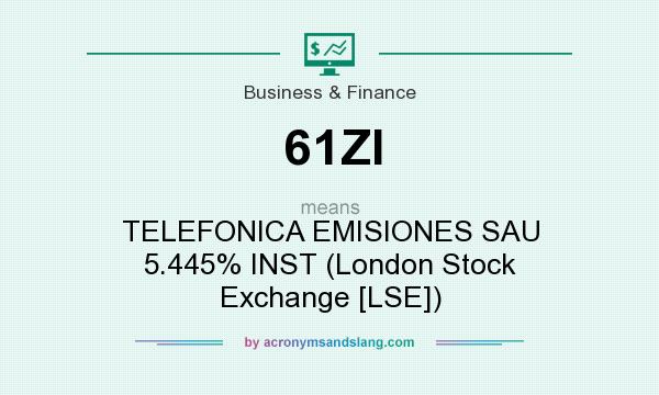 What does 61ZI mean? It stands for TELEFONICA EMISIONES SAU 5.445% INST (London Stock Exchange [LSE])