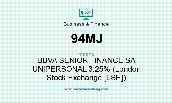 What does 94MJ mean? It stands for BBVA SENIOR FINANCE SA UNIPERSONAL 3.25% (London Stock Exchange [LSE])