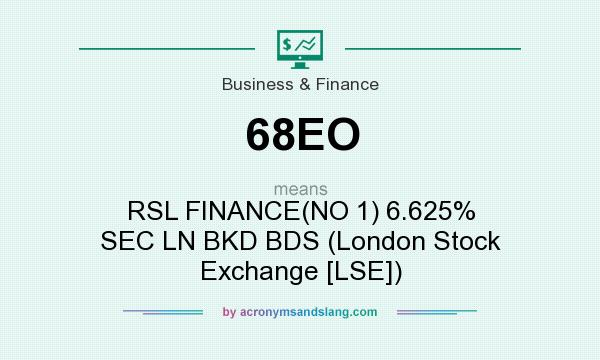 What does 68EO mean? It stands for RSL FINANCE(NO 1) 6.625% SEC LN BKD BDS (London Stock Exchange [LSE])