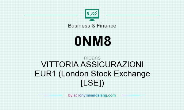 What does 0NM8 mean? It stands for VITTORIA ASSICURAZIONI EUR1 (London Stock Exchange [LSE])