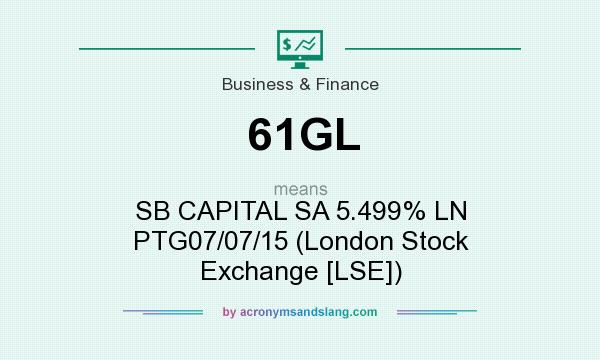 What does 61GL mean? It stands for SB CAPITAL SA 5.499% LN PTG07/07/15 (London Stock Exchange [LSE])