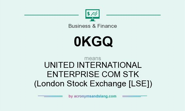 What does 0KGQ mean? It stands for UNITED INTERNATIONAL ENTERPRISE COM STK (London Stock Exchange [LSE])