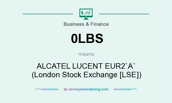What does 0LBS mean? It stands for ALCATEL LUCENT EUR2`A` (London Stock Exchange [LSE])
