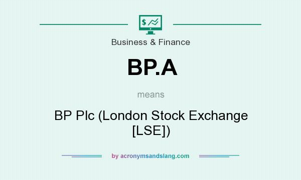 What does BP.A mean? It stands for BP Plc (London Stock Exchange [LSE])