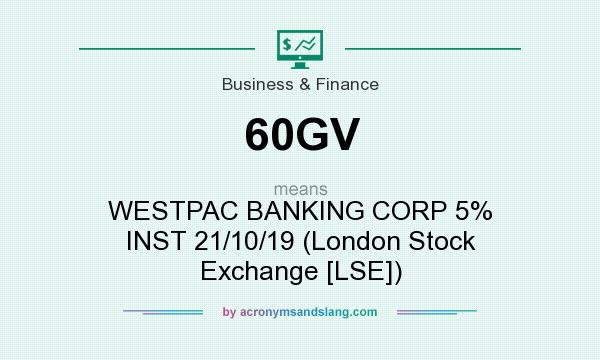 What does 60GV mean? It stands for WESTPAC BANKING CORP 5% INST 21/10/19 (London Stock Exchange [LSE])