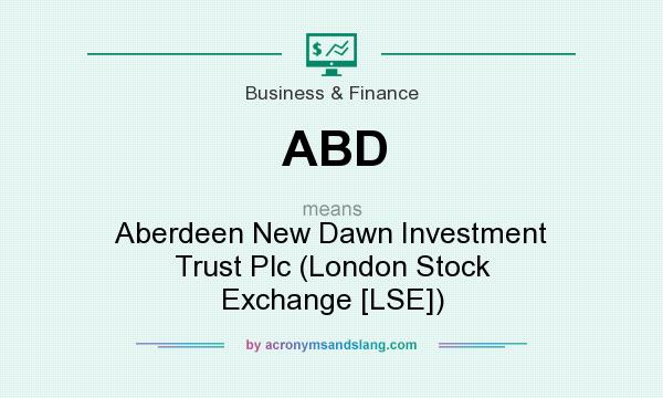 What Does ABD Mean It Stands For Aberdeen New Dawn Investment Trust Plc London