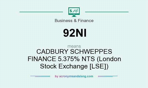 What does 92NI mean? It stands for CADBURY SCHWEPPES FINANCE 5.375% NTS (London Stock Exchange [LSE])