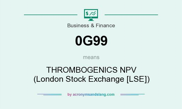 What does 0G99 mean? It stands for THROMBOGENICS NPV (London Stock Exchange [LSE])