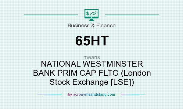 What does 65HT mean? It stands for NATIONAL WESTMINSTER BANK PRIM CAP FLTG (London Stock Exchange [LSE])