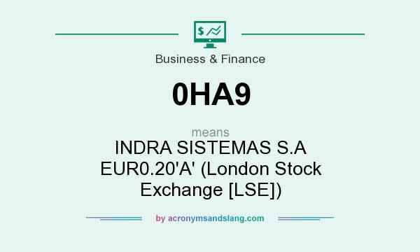 What does 0HA9 mean? It stands for INDRA SISTEMAS S.A EUR0.20`A` (London Stock Exchange [LSE])