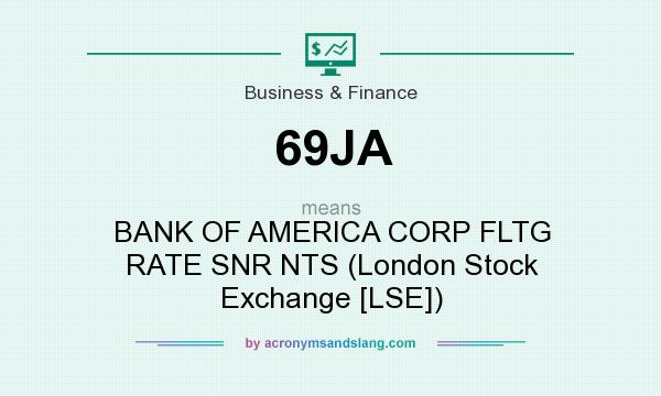 What does 69JA mean? It stands for BANK OF AMERICA CORP FLTG RATE SNR NTS (London Stock Exchange [LSE])