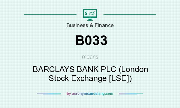 What does B033 mean? It stands for BARCLAYS BANK PLC (London Stock Exchange [LSE])