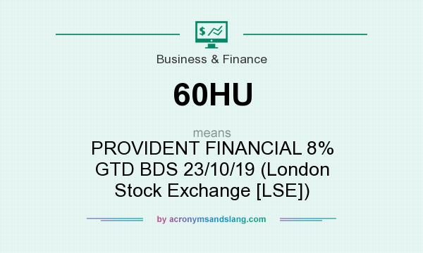 What does 60HU mean? It stands for PROVIDENT FINANCIAL 8% GTD BDS 23/10/19 (London Stock Exchange [LSE])