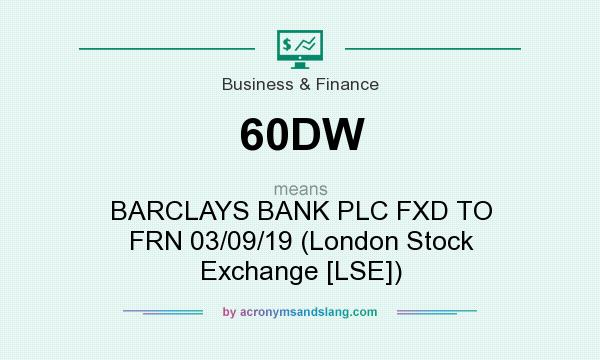 What does 60DW mean? It stands for BARCLAYS BANK PLC FXD TO FRN 03/09/19 (London Stock Exchange [LSE])