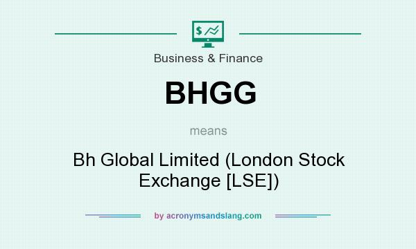 Definition Of Bhgg Stands For Bh Global Limited London Stock Exchange Lse By Acronymsandslang