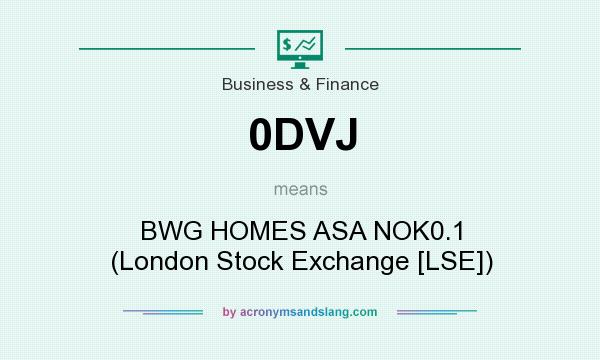 What does 0DVJ mean? It stands for BWG HOMES ASA NOK0.1 (London Stock Exchange [LSE])