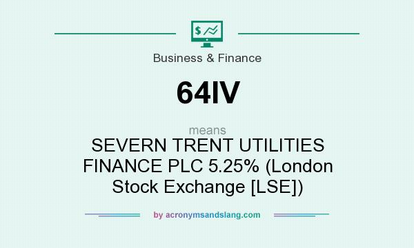 What does 64IV mean? It stands for SEVERN TRENT UTILITIES FINANCE PLC 5.25% (London Stock Exchange [LSE])