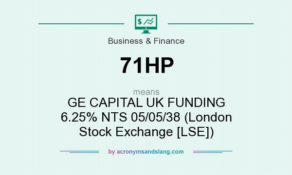 What does 71HP mean? It stands for GE CAPITAL UK FUNDING 6.25% NTS 05/05/38 (London Stock Exchange [LSE])