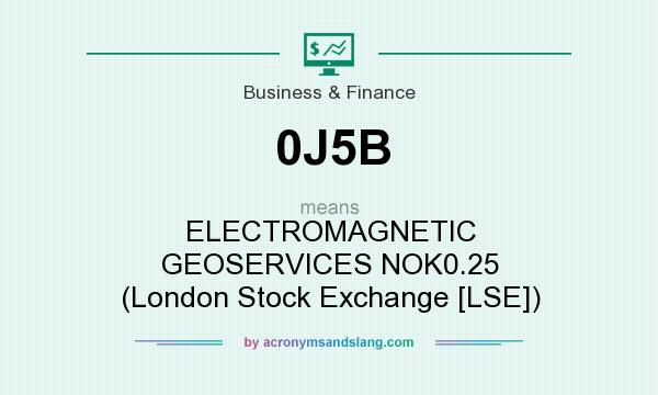 What does 0J5B mean? It stands for ELECTROMAGNETIC GEOSERVICES NOK0.25 (London Stock Exchange [LSE])
