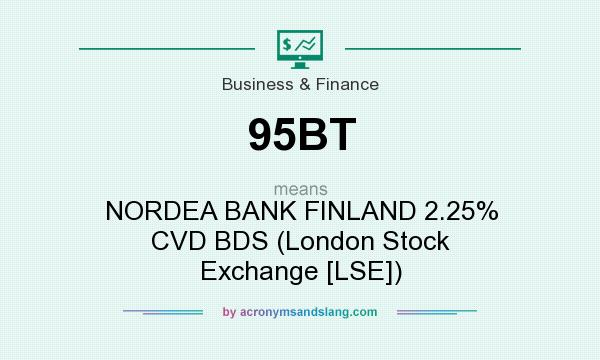 What does 95BT mean? It stands for NORDEA BANK FINLAND 2.25% CVD BDS (London Stock Exchange [LSE])