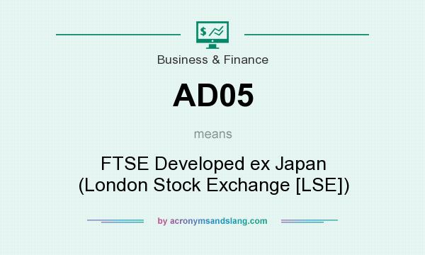 What does AD05 mean? It stands for FTSE Developed ex Japan (London Stock Exchange [LSE])