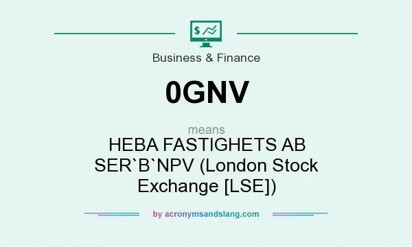 What does 0GNV mean? It stands for HEBA FASTIGHETS AB SER`B`NPV (London Stock Exchange [LSE])