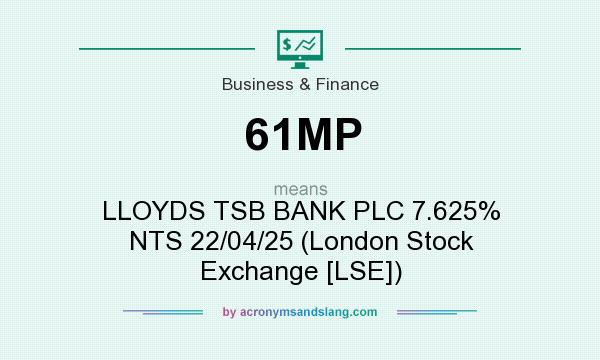 What does 61MP mean? It stands for LLOYDS TSB BANK PLC 7.625% NTS 22/04/25 (London Stock Exchange [LSE])