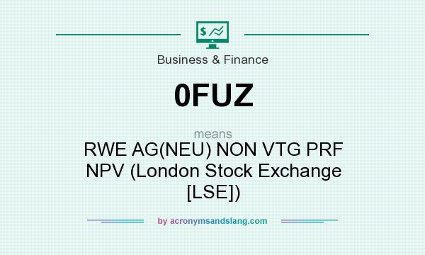 What does 0FUZ mean? It stands for RWE AG(NEU) NON VTG PRF NPV (London Stock Exchange [LSE])
