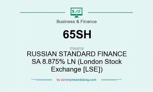 What does 65SH mean? It stands for RUSSIAN STANDARD FINANCE SA 8.875% LN (London Stock Exchange [LSE])