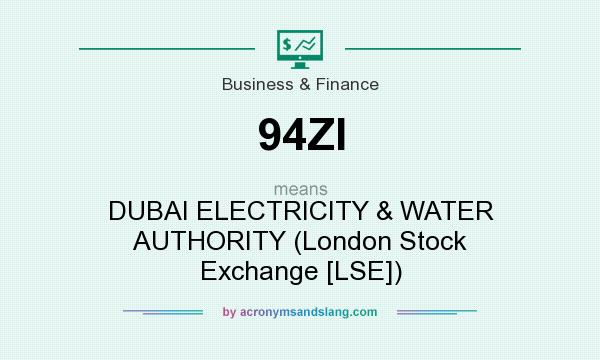 What does 94ZI mean? It stands for DUBAI ELECTRICITY & WATER AUTHORITY (London Stock Exchange [LSE])