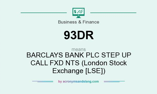 What does 93DR mean? It stands for BARCLAYS BANK PLC STEP UP CALL FXD NTS (London Stock Exchange [LSE])