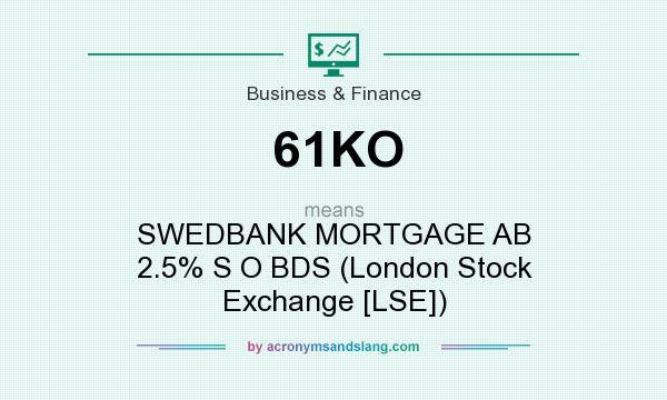What does 61KO mean? It stands for SWEDBANK MORTGAGE AB 2.5% S O BDS (London Stock Exchange [LSE])