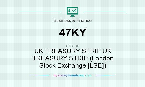 What does 47KY mean? It stands for UK TREASURY STRIP UK TREASURY STRIP (London Stock Exchange [LSE])