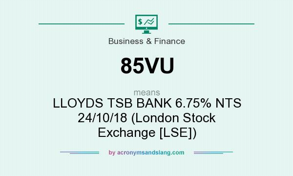 What does 85VU mean? It stands for LLOYDS TSB BANK 6.75% NTS 24/10/18 (London Stock Exchange [LSE])