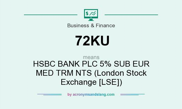 What does 72KU mean? It stands for HSBC BANK PLC 5% SUB EUR MED TRM NTS (London Stock Exchange [LSE])