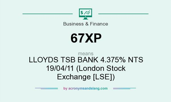 What does 67XP mean? It stands for LLOYDS TSB BANK 4.375% NTS 19/04/11 (London Stock Exchange [LSE])