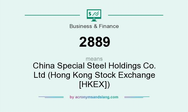 What does 2889 mean? It stands for China Special Steel Holdings Co. Ltd (Hong Kong Stock Exchange [HKEX])