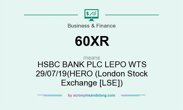 What does 60XR mean? It stands for HSBC BANK PLC LEPO WTS 29/07/19(HERO (London Stock Exchange [LSE])
