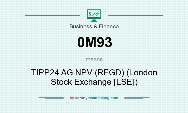 What does 0M93 mean? It stands for TIPP24 AG NPV (REGD) (London Stock Exchange [LSE])