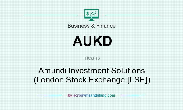 What does AUKD mean? It stands for Amundi Investment Solutions (London Stock Exchange [LSE])
