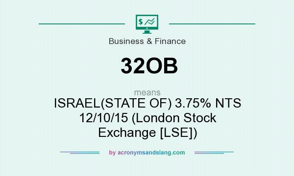 What does 32OB mean? It stands for ISRAEL(STATE OF) 3.75% NTS 12/10/15 (London Stock Exchange [LSE])