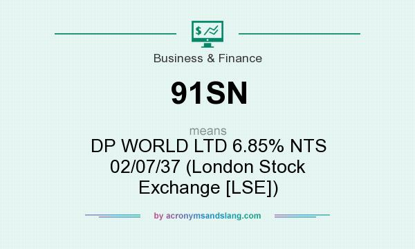 What does 91SN mean? It stands for DP WORLD LTD 6.85% NTS 02/07/37 (London Stock Exchange [LSE])