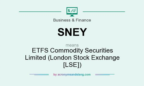 What does SNEY mean? It stands for ETFS Commodity Securities Limited (London Stock Exchange [LSE])