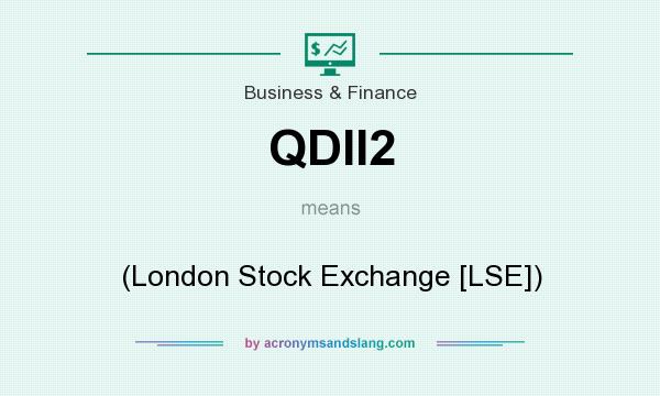 What does QDII2 mean? It stands for (London Stock Exchange [LSE])